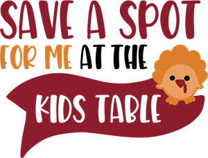 SAVE A SPOT FOR ME AT THE KIDS TABLE Logo Vector